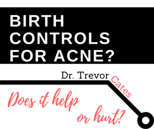 Dr. Trevor Cates | Birth Controls For Acne with Dr. Jolene Brighten