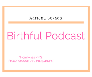 Birthful Podcast |Adriana Lozada | Dr. Jolene Brighten