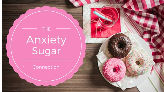 The Anxiety Sugar Connection + 7 Natural Ways to Curb Your Anxiety ...